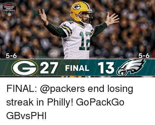 Phillied: MONDAY  NIGHT  FOOTBALL  NFL  5-6  G27 FINAL  13  5-6 FINAL: @packers end losing streak in Philly! GoPackGo GBvsPHI