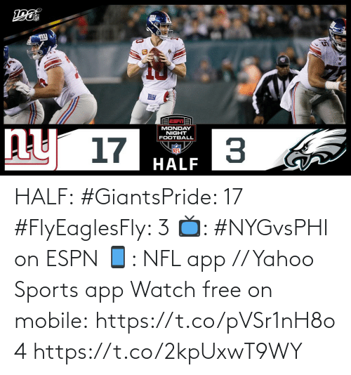 Monday: MONDAY  NIGHT  FOOTBALL  ny 17  NFL  HALF HALF:  #GiantsPride: 17 #FlyEaglesFly: 3  📺: #NYGvsPHI on ESPN 📱: NFL app // Yahoo Sports app Watch free on mobile:https://t.co/pVSr1nH8o4 https://t.co/2kpUxwT9WY