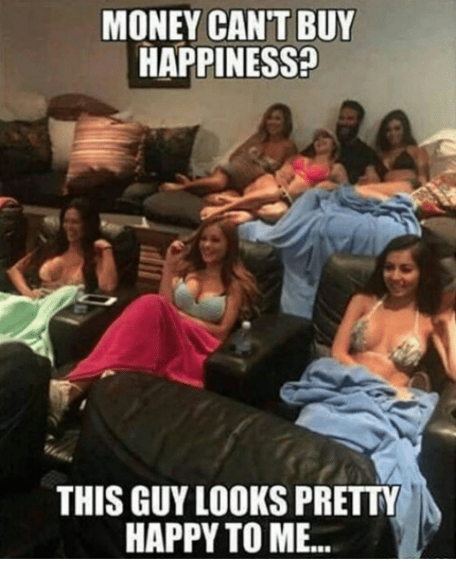Memes, 🤖, and This Guys: MONEY CANT BUY  HAPPINESS?  THIS GUY LOOKS PRETTY  HAPPY TO ME...