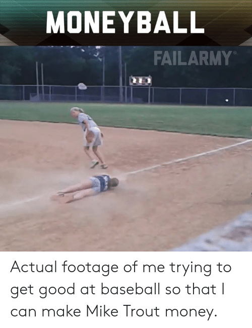 Baseball, Memes, and Money: MONEYBALL  FAILARMY Actual footage of me trying to get good at baseball so that I can make Mike Trout money.