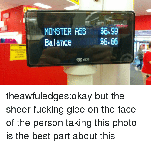 Glee: MONSTER ASS $6,99  Balance  $6.66 theawfuledges:okay but the sheer fucking glee on the face of the person taking this photo is the best part about this