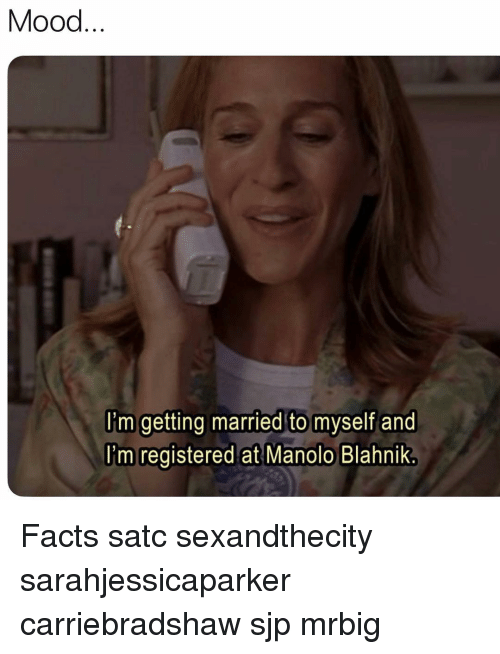 sjp: Mood  im getting married to myself and  I'm registered at Manolo Blahnik Facts satc sexandthecity sarahjessicaparker carriebradshaw sjp mrbig