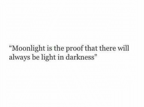 """Moonlight: """"Moonlight is the proof that there will  always be light in darkness"""""""