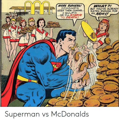 Superman, Army, and Death: MORE BURGERS!  ECHOMP!  KEEP THEM COMING...  EGULPIE  ...OR I'LL S7ARVE  TO DEATH!  WHAT?!  BUT YOU'VE ALREADY  EATEN ENOUGH FOR  AN ARMY!  S-2137 Superman vs McDonalds
