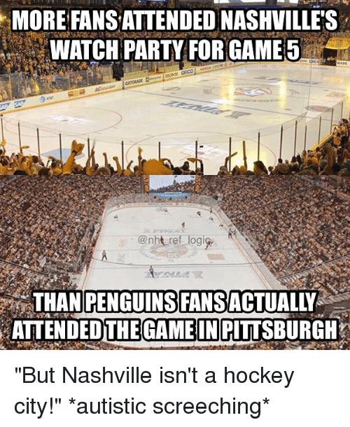 "Iwatch: MORE FANSATTENDEONASHVILLES  IWATCH PARTY FOR GAME 5  Oanh ref logi  THAN PENGUINS FANSACTUALEY  ATTENDED THE GAME IN PITTSBURGH ""But Nashville isn't a hockey city!"" *autistic screeching*"