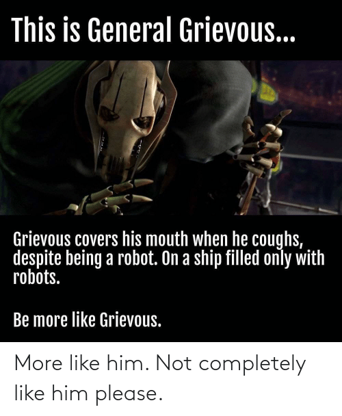 More Like: More like him. Not completely like him please.