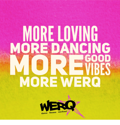 Dancing, Good, and Dance: MORE LOVING  MORE DANCING  MORE  GOOD  VIBES  MORE WERO  dance fitness workout