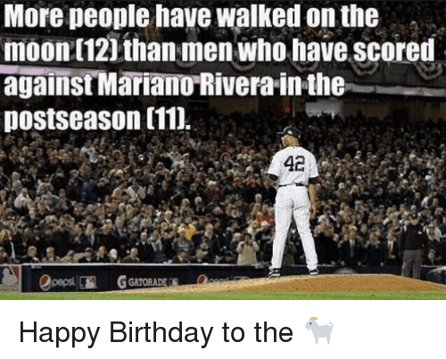 Birthday, Gatorade, and Mlb: More people have walked on the  moon (121 than men who have scored  againstMariano-Rivera-inthe  postseason (11)  42  GATORADE Happy Birthday to the 🐐