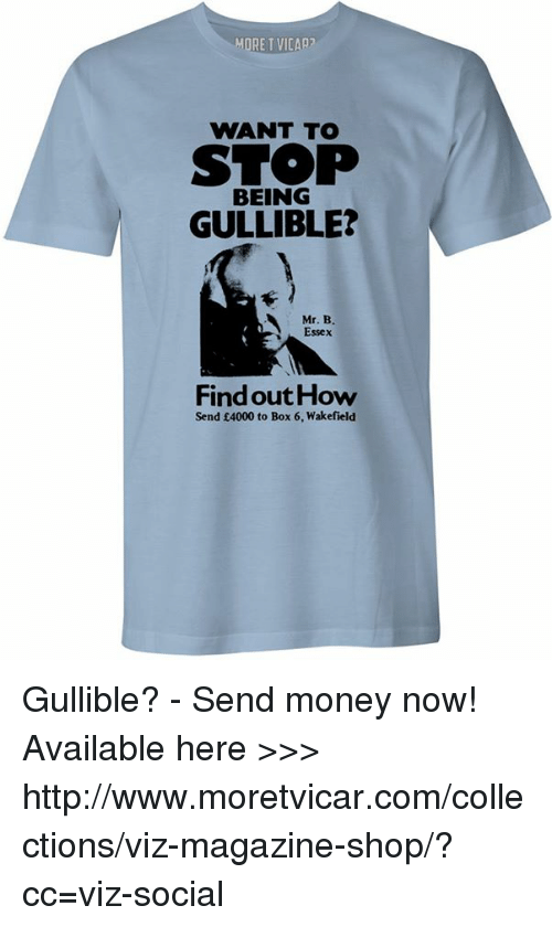 essex: MORE T VICAP2  WANT TO  STOP  BEING  GULLIBLE?  Mr. B.  Essex  Find out How  Send £4000 to Box 6, Wakefield Gullible? - Send money now! Available here >>> http://www.moretvicar.com/collections/viz-magazine-shop/?cc=viz-social