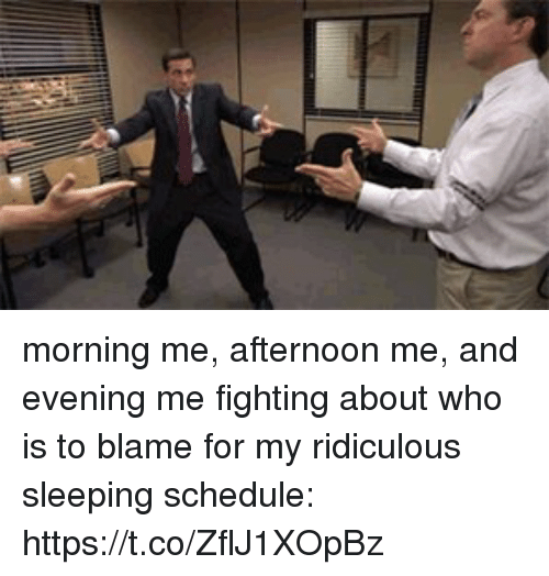 Schedule, Sleeping, and Girl Memes: morning me, afternoon me, and evening me fighting about who is to blame for my ridiculous sleeping schedule: https://t.co/ZflJ1XOpBz