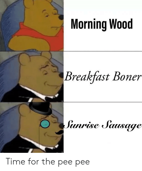 Boner, Breakfast, and Sunrise: Morning Wood  Breakfast Boner  Sunrise Sausage Time for the pee pee