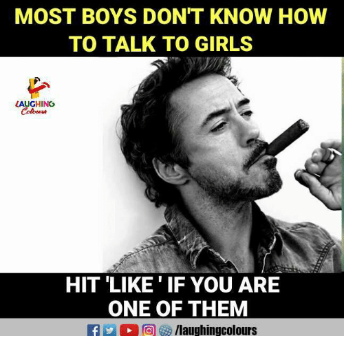 Girls, How To, and Indianpeoplefacebook: MOST BOYS DON'T KNOW HOW  TO TALK TO GIRLS  (AUGHING  HIT 'LIKE ' IF YOU ARE  ONE OF THEM