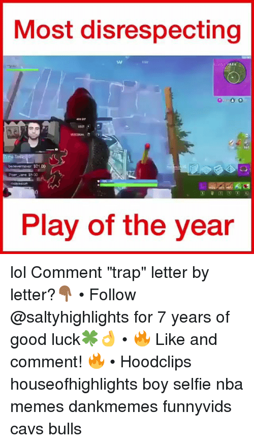 "Cavs, Lol, and Memes: Most disrespecting  tw  SANTOARK  on  benevernaver $21.00  Piper Jane 55 00  Play of the year lol Comment ""trap"" letter by letter?👇🏾 • Follow @saltyhighlights for 7 years of good luck🍀👌 • 🔥 Like and comment! 🔥 • Hoodclips houseofhighlights boy selfie nba memes dankmemes funnyvids cavs bulls"
