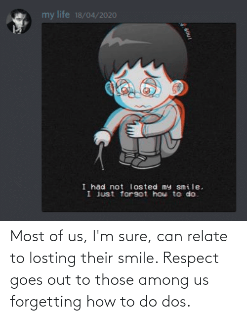 dos: Most of us, I'm sure, can relate to losting their smile. Respect goes out to those among us forgetting how to do dos.