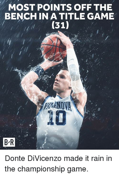 donte: MOST POINTS OFF THE  BENCH IN A TITLE GAME  (31)  20  B-R Donte DiVicenzo made it rain in the championship game.