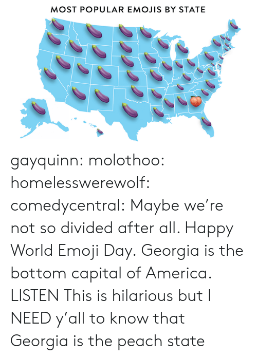 America, Emoji, and Tumblr: MOST POPULAR EMOJIS BY STATE gayquinn: molothoo:  homelesswerewolf:  comedycentral:  Maybe we're not so divided after all. Happy World Emoji Day.  Georgia is the bottom capital of America.   LISTEN   This is hilarious but I NEED y'all to know that Georgia is the peach state