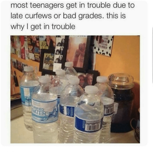 bad grade: most teenagers get in trouble due to  late curfews or bad grades. this is  why I get in trouble  WATER