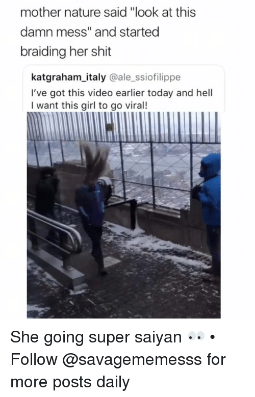 """saiyan: mother nature said """"look at this  damn mess"""" and started  braiding her shit  katgraham_italy @ale_ssiofilippe  I've got this video earlier today and hell  I want this girl to go viral! She going super saiyan 👀 • Follow @savagememesss for more posts daily"""