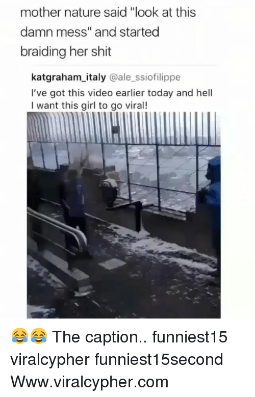 "Funny, Shit, and Girl: mother nature said ""look at this  damn mess"" and started  braiding her shit  katgraham_italy @ale_ssiofilippe  l've got this video earlier today and hell  I want this girl to go viral! 😂😂 The caption.. funniest15 viralcypher funniest15second Www.viralcypher.com"