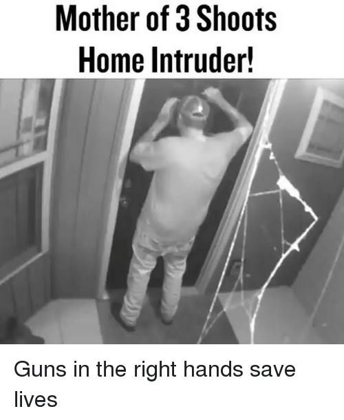 Guns, Memes, and Home: Mother of 3 Shoots  Home Intruder! Guns in the right hands save lives