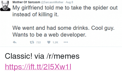 """Web Developer: Mother Of Sarcasm@SarcasmMother Aug 8  My girliriond told m to takehe pier oui  instead of killing it.  We went and had some drinks. Cool guy  Wants to be a web developer.  722  1.2K <p>Classic! via /r/memes <a href=""""https://ift.tt/2I5Xw1l"""">https://ift.tt/2I5Xw1l</a></p>"""