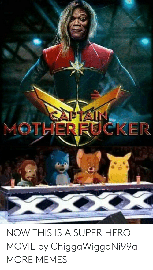 hero movie: MOTHERFUCKER NOW THIS IS A SUPER HERO MOVIE by ChiggaWiggaNi99a MORE MEMES