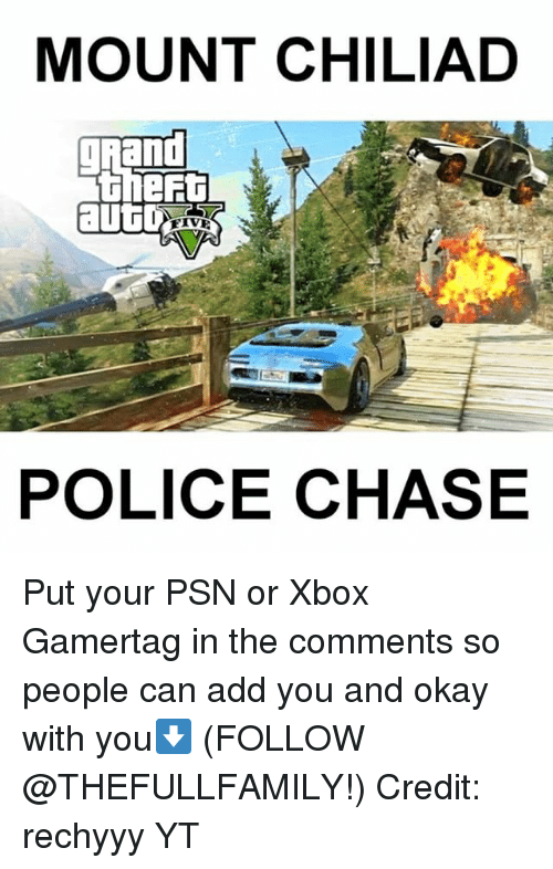 psn: MOUNT CHILIAD  aUt  POLICE CHASE Put your PSN or Xbox Gamertag in the comments so people can add you and okay with you⬇️ (FOLLOW @THEFULLFAMILY!) Credit: rechyyy YT