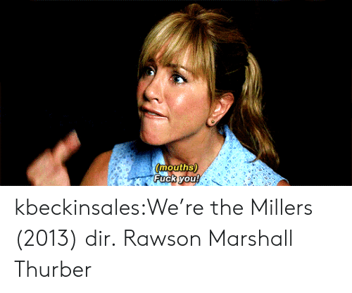 Mouths: mouths)  Fuck you! kbeckinsales:We're the Millers (2013) dir.Rawson Marshall Thurber