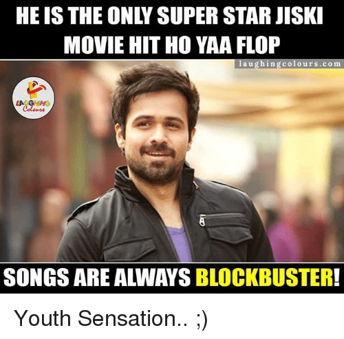 sensationalism: MOVIE HIT HO YAA FLOP  laughing colours.com  LAUGHING  Colours  SONGS ARE ALWAYS  BLOCKBUSTER! Youth Sensation.. ;)