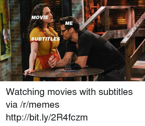 Subtitle: MOVIE  ME  SUBTITLE Watching movies with subtitles via /r/memes http://bit.ly/2R4fczm