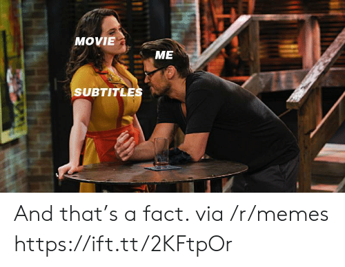 Memes, Movie, and Via: MOVIE  ME  SUBTITLES And that's a fact. via /r/memes https://ift.tt/2KFtpOr