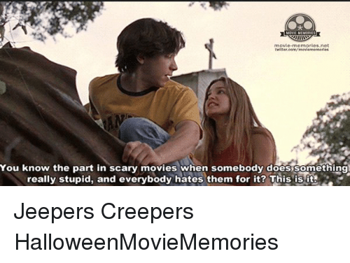 jeepers creepers: movie-memories net  twitter.com/movememories  You know the part in scary movies when somebody does something  really stupid, and everybody hates them for it? This is it Jeepers Creepers HalloweenMovieMemories
