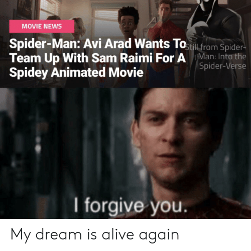Alive, News, and Spider: MOVIE NEWS  Spider-Man: Avi Arad Wants Totl.from Spider  Team Up With Sam Raimi For AMan: Into the  Spidey Animated Movie  Spider-Verse  forgive you My dream is alive again