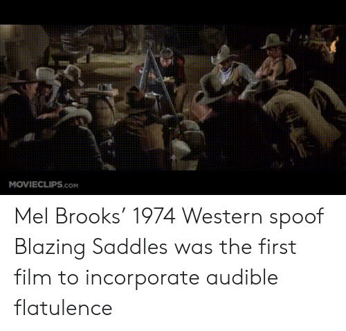 blazing saddles: MOVIECLIPS.cOM Mel Brooks' 1974 Western spoof Blazing Saddles was the first film to incorporate audible flatulence