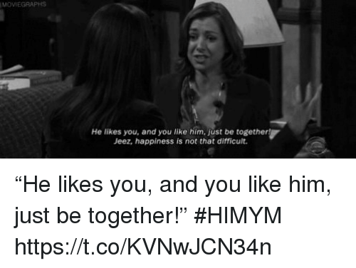 "Memes, Happiness, and 🤖: MOVIEGRAPHS  He likes you, and you like him, just be together  Jeez, happiness is not that difficult. ""He likes you, and you like him, just be together!"" #HIMYM https://t.co/KVNwJCN34n"