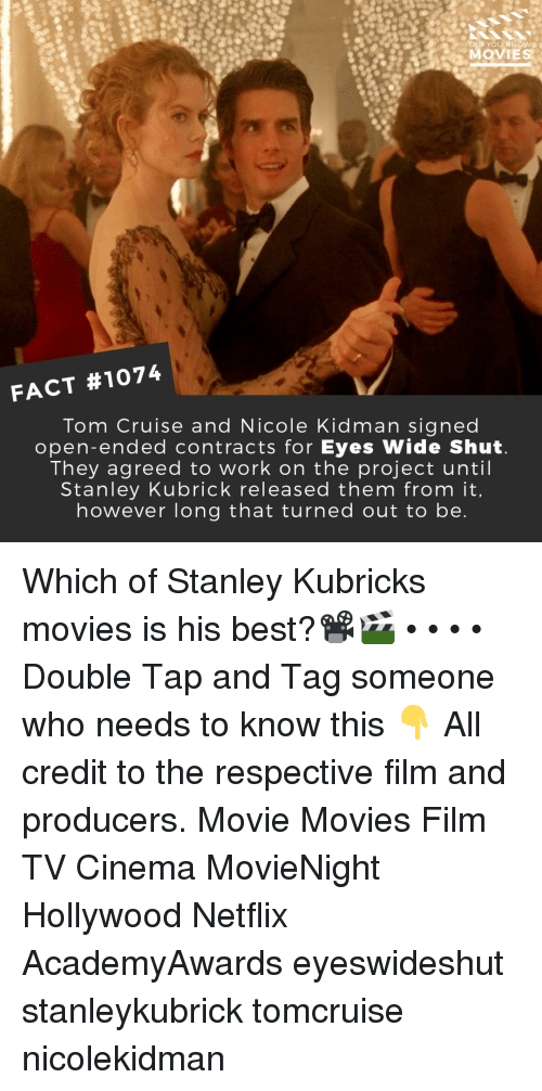 Memes, Movies, and Netflix: MOVIES  FACT #1074  Tom Cruise and Nicole Kidman signed  open-ended contracts for Eyes Wide Shut  They agreed to work on the project until  Stanley Kubrick released them from it  however long that turned out to be Which of Stanley Kubricks movies is his best?📽️🎬 • • • • Double Tap and Tag someone who needs to know this 👇 All credit to the respective film and producers. Movie Movies Film TV Cinema MovieNight Hollywood Netflix AcademyAwards eyeswideshut stanleykubrick tomcruise nicolekidman