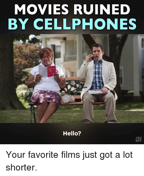 Hello, Memes, and Movies: MOVIES RUINED  BY CELLPHONES  Hello?  CH Your favorite films just got a lot shorter.