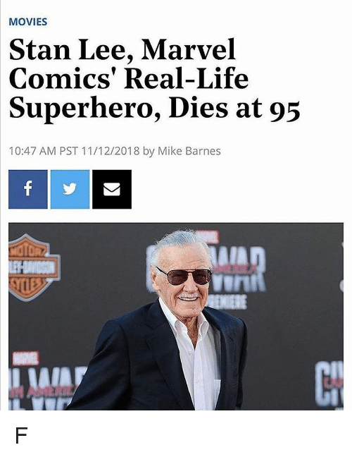 Marvel Comics: MOVIES  Stan Lee, Marvel  Comics' Real-Life  Superhero, Dies at 95  10:47 AM PST 11/12/2018 by Mike Barnes  vurt  AIA F