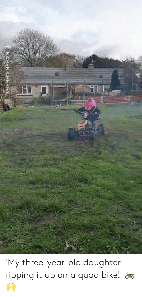 Dank, Old, and Bike: -MP  REN CHERRY 'My three-year-old daughter ripping it up on a quad bike!' 🏍️🙌