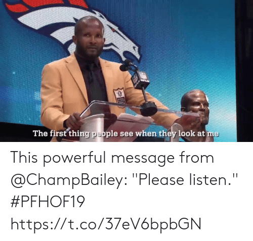 """Memes, Powerful, and 🤖: MPLN  The first thing people see when they look at me This powerful message from @ChampBailey: """"Please listen.""""  #PFHOF19 https://t.co/37eV6bpbGN"""