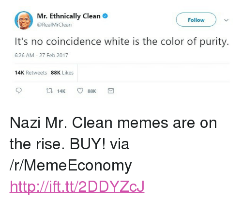 """Clean Memes: Mr. Ethnically Clean  @RealMrClearn  Follow  It's no coincidence white is the color of purity.  6:26 AM -27 Feb 2017  14K Retweets 88K Likes <p>Nazi Mr. Clean memes are on the rise. BUY! via /r/MemeEconomy <a href=""""http://ift.tt/2DDYZcJ"""">http://ift.tt/2DDYZcJ</a></p>"""