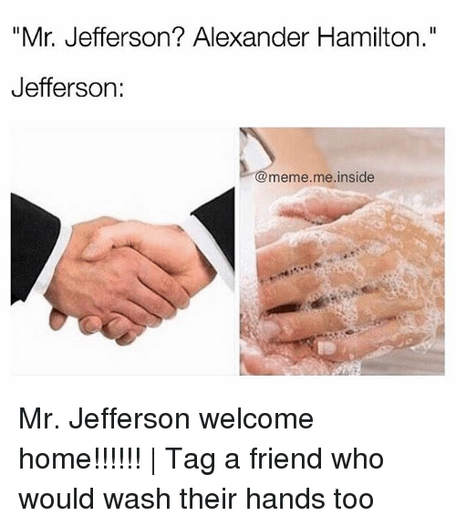 """insideous: """"Mr. Jefferson? Alexander Hamilton.""""  Jefferson  meme me inside Mr. Jefferson welcome home!!!!!! 
