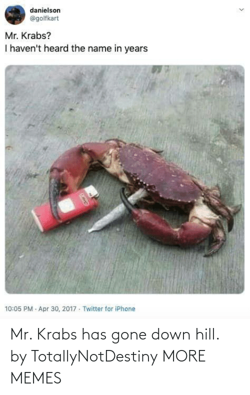 Mr. Krabs: Mr. Krabs has gone down hill. by TotallyNotDestiny MORE MEMES
