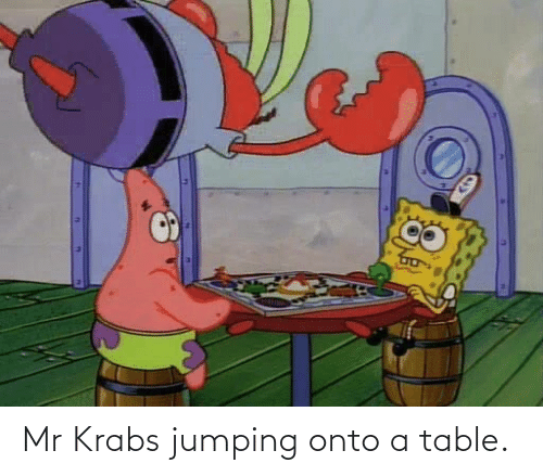Roblox Oh Yeah Mr Krabs 11 Mr Krabs Jumping Onto A Table Mr Krabs Meme On Awwmemes Com