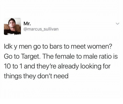 "Ÿ "": Mr  @marcus sullivan  ldk y men go to bars to meet women?  Go to Target. The female to male ratio is  10 to 1 and they're already looking for  things they don't need"