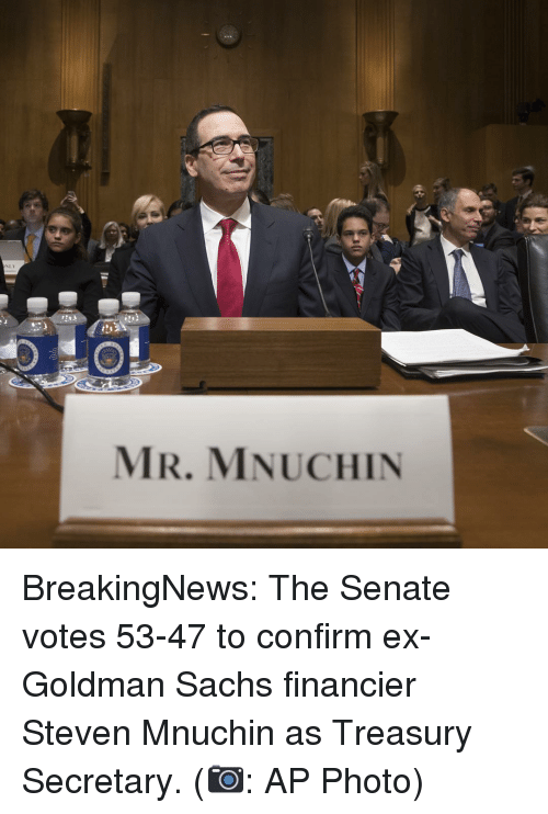 Senations: MR. MNUCHIN BreakingNews: The Senate votes 53-47 to confirm ex-Goldman Sachs financier Steven Mnuchin as Treasury Secretary. (📷: AP Photo)