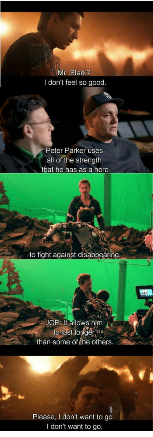Good, Fight, and All of The: Mr. Stark?  I don't feel so good.  Peter Parker uses  all of the strength  that he has as a hero  to fight against disappearing.  JOE: It allows him  to last longera  than some of the others.  Please, I don't want to go.  I don't want to go.