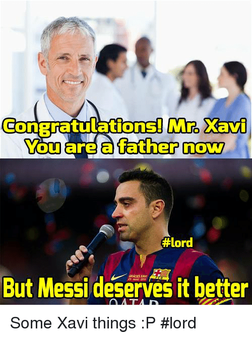 Memes, Messi, and 🤖: Mro Xavi  ConBratulations! You are a father now  #lord  But Messi deserves it better Some Xavi things :P  #lord