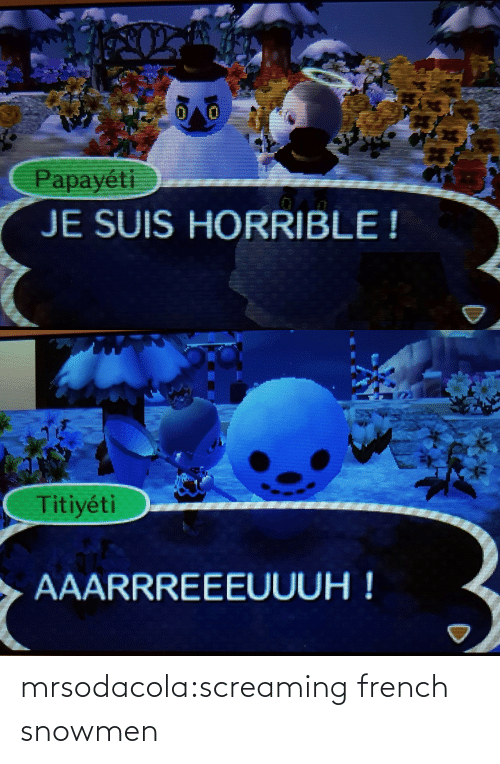 French: mrsodacola:screaming french snowmen
