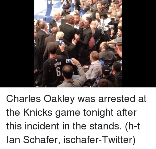 knick: mS Charles Oakley was arrested at the Knicks game tonight after this incident in the stands. (h-t Ian Schafer, ischafer-Twitter)